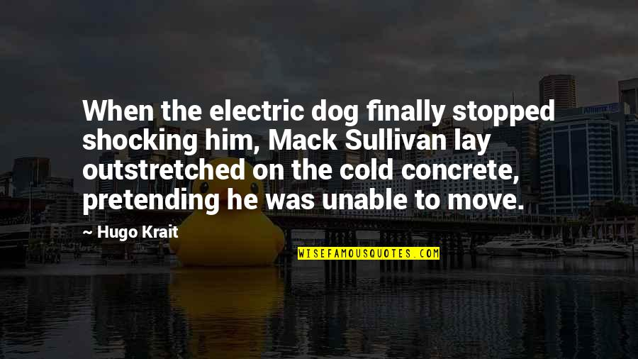 Mack Quotes By Hugo Krait: When the electric dog finally stopped shocking him,