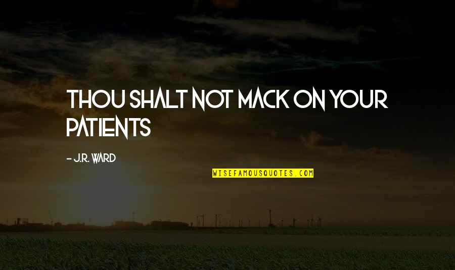 Mack Quotes By J.R. Ward: Thou Shalt Not Mack on Your Patients