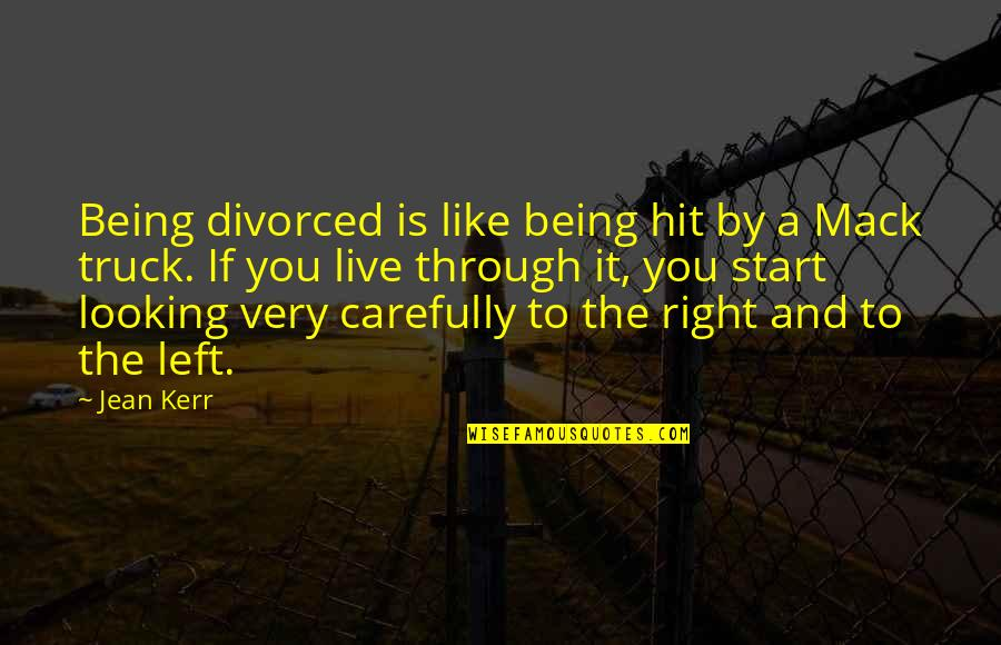 Mack Quotes By Jean Kerr: Being divorced is like being hit by a