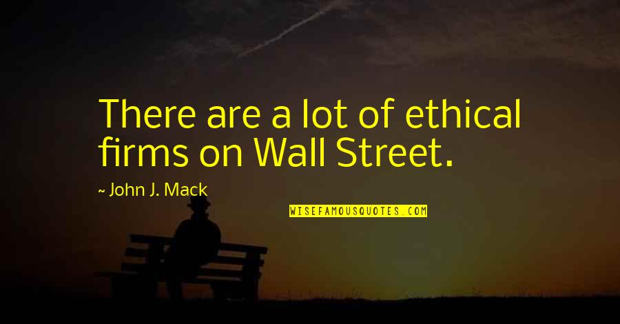 Mack Quotes By John J. Mack: There are a lot of ethical firms on