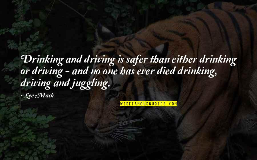 Mack Quotes By Lee Mack: Drinking and driving is safer than either drinking