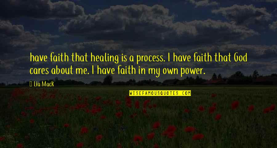Mack Quotes By Lia Mack: have faith that healing is a process. I