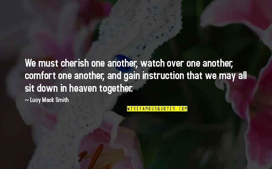 Mack Quotes By Lucy Mack Smith: We must cherish one another, watch over one