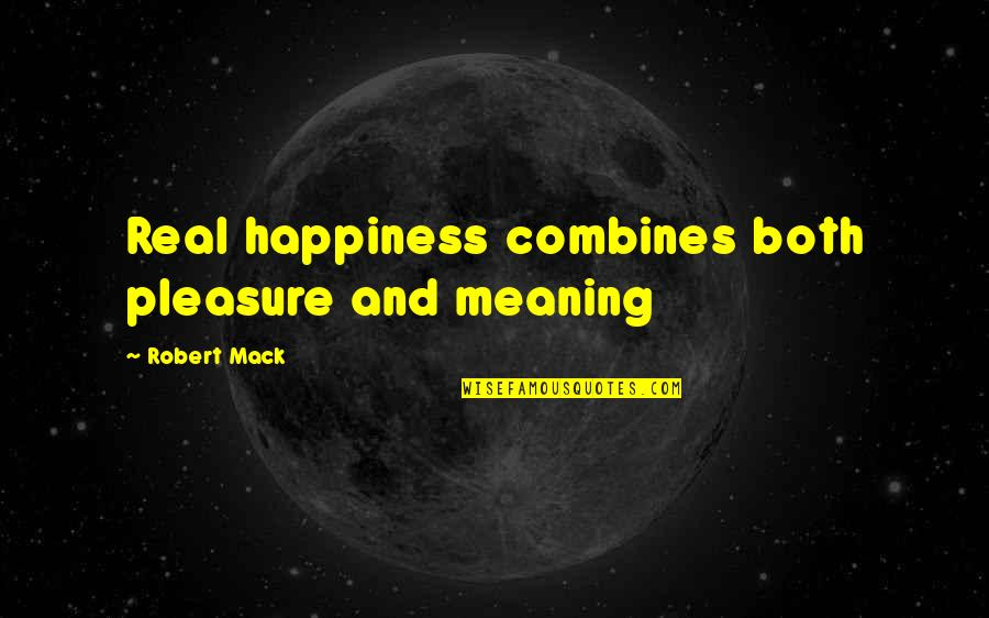 Mack Quotes By Robert Mack: Real happiness combines both pleasure and meaning