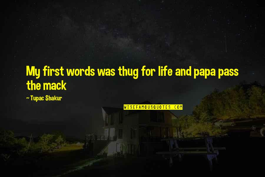 Mack Quotes By Tupac Shakur: My first words was thug for life and