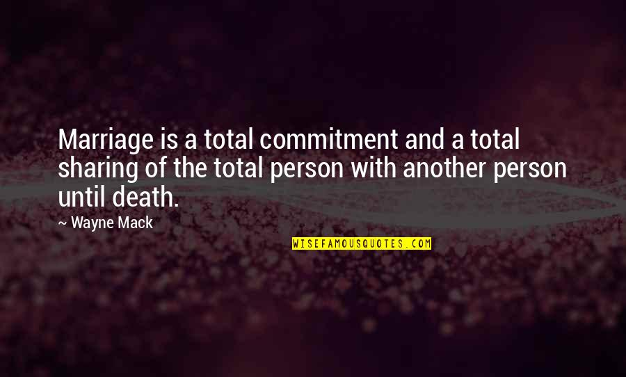 Mack Quotes By Wayne Mack: Marriage is a total commitment and a total
