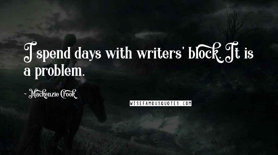 Mackenzie Crook quotes: I spend days with writers' block. It is a problem.