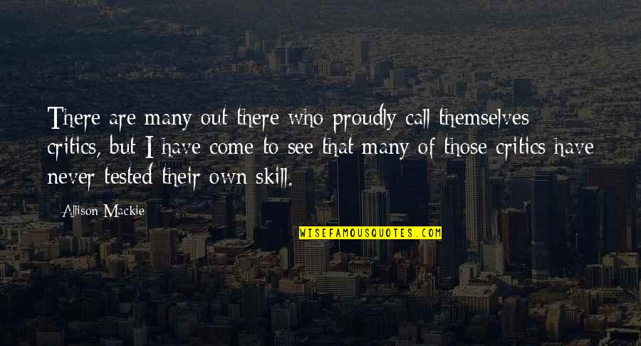 Mackie Quotes By Allison Mackie: There are many out there who proudly call