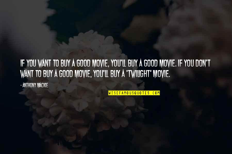 Mackie Quotes By Anthony Mackie: If you want to buy a good movie,