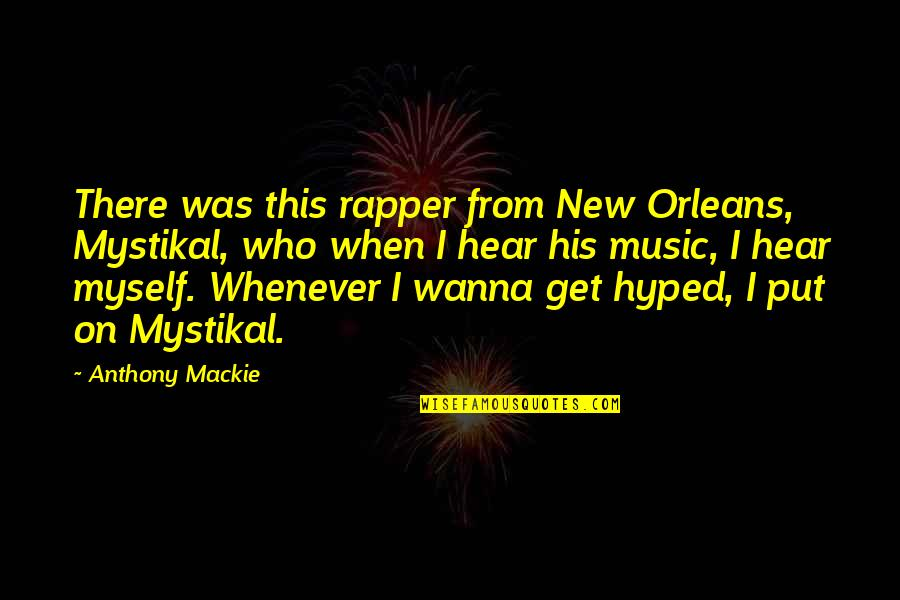 Mackie Quotes By Anthony Mackie: There was this rapper from New Orleans, Mystikal,