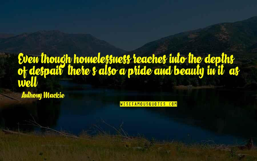 Mackie Quotes By Anthony Mackie: Even though homelessness reaches into the depths of