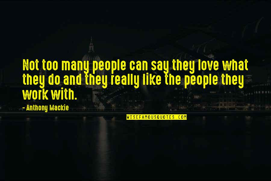 Mackie Quotes By Anthony Mackie: Not too many people can say they love
