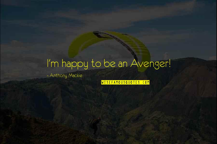 Mackie Quotes By Anthony Mackie: I'm happy to be an Avenger!