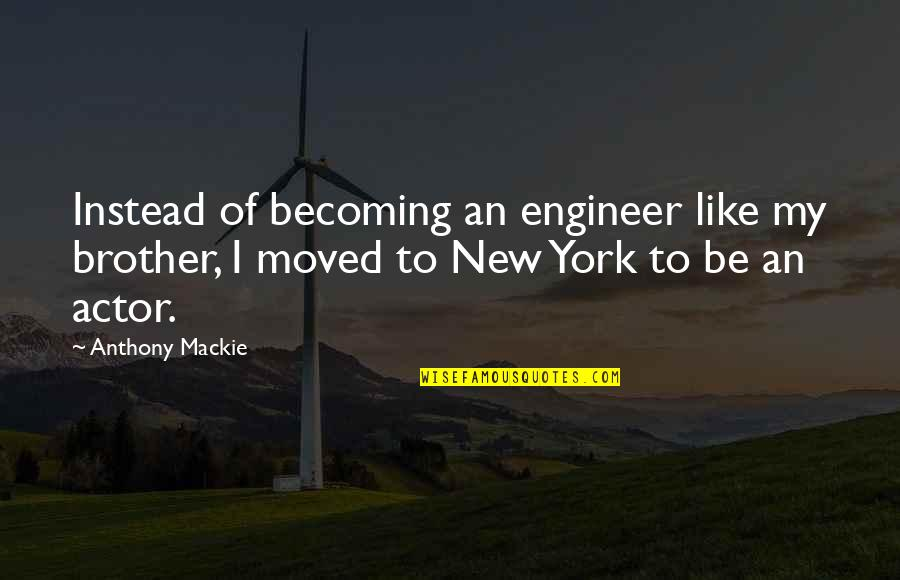 Mackie Quotes By Anthony Mackie: Instead of becoming an engineer like my brother,