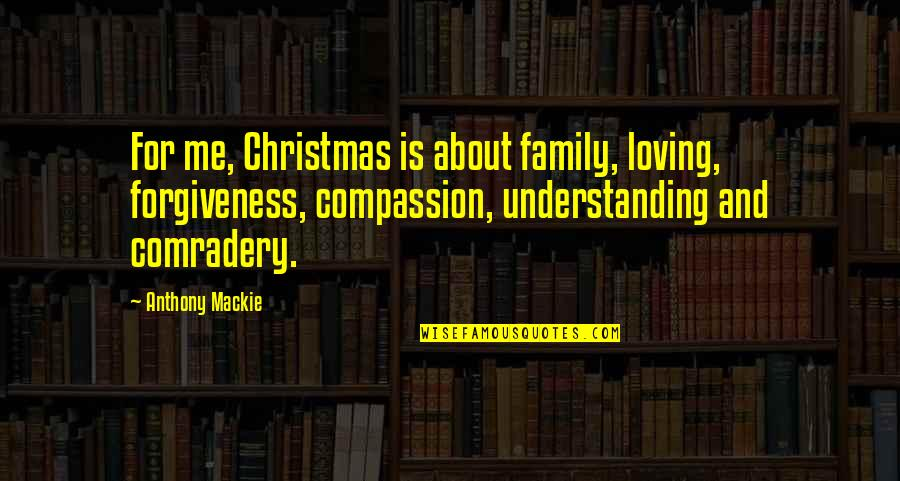 Mackie Quotes By Anthony Mackie: For me, Christmas is about family, loving, forgiveness,