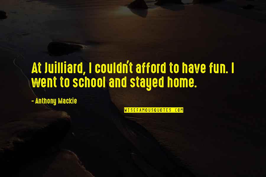 Mackie Quotes By Anthony Mackie: At Juilliard, I couldn't afford to have fun.