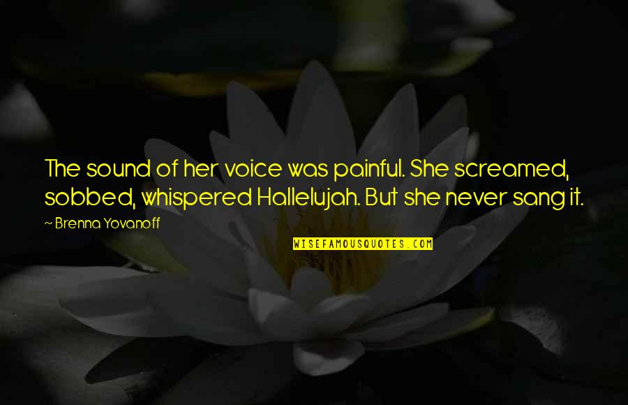 Mackie Quotes By Brenna Yovanoff: The sound of her voice was painful. She