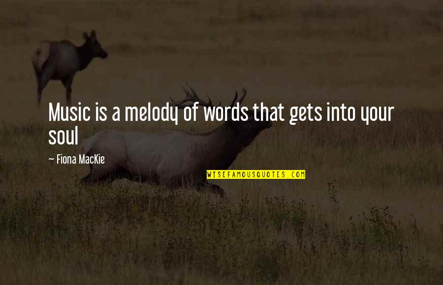 Mackie Quotes By Fiona MacKie: Music is a melody of words that gets