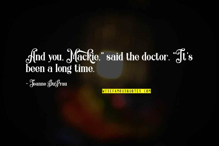 """Mackie Quotes By Jeanne DuPrau: And you, Mackie,"""" said the doctor. """"It's been"""