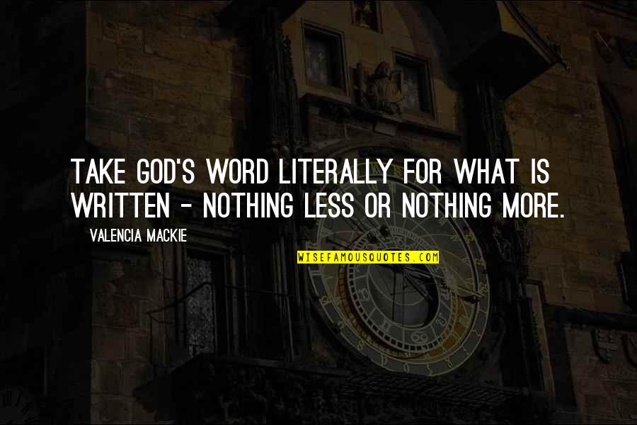 Mackie Quotes By Valencia Mackie: Take God's word literally for what is written
