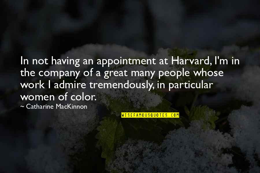 Mackinnon's Quotes By Catharine MacKinnon: In not having an appointment at Harvard, I'm