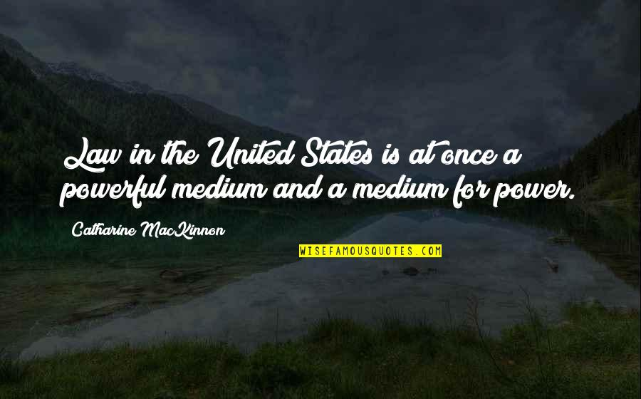 Mackinnon's Quotes By Catharine MacKinnon: Law in the United States is at once