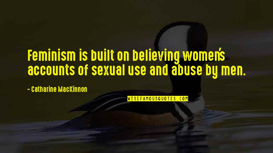 Mackinnon's Quotes By Catharine MacKinnon: Feminism is built on believing women's accounts of