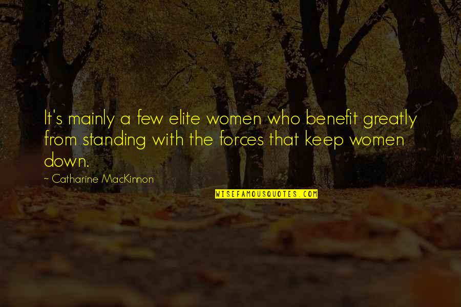 Mackinnon's Quotes By Catharine MacKinnon: It's mainly a few elite women who benefit
