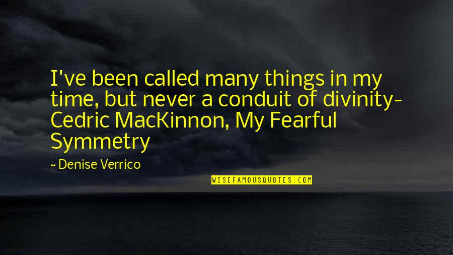 Mackinnon's Quotes By Denise Verrico: I've been called many things in my time,