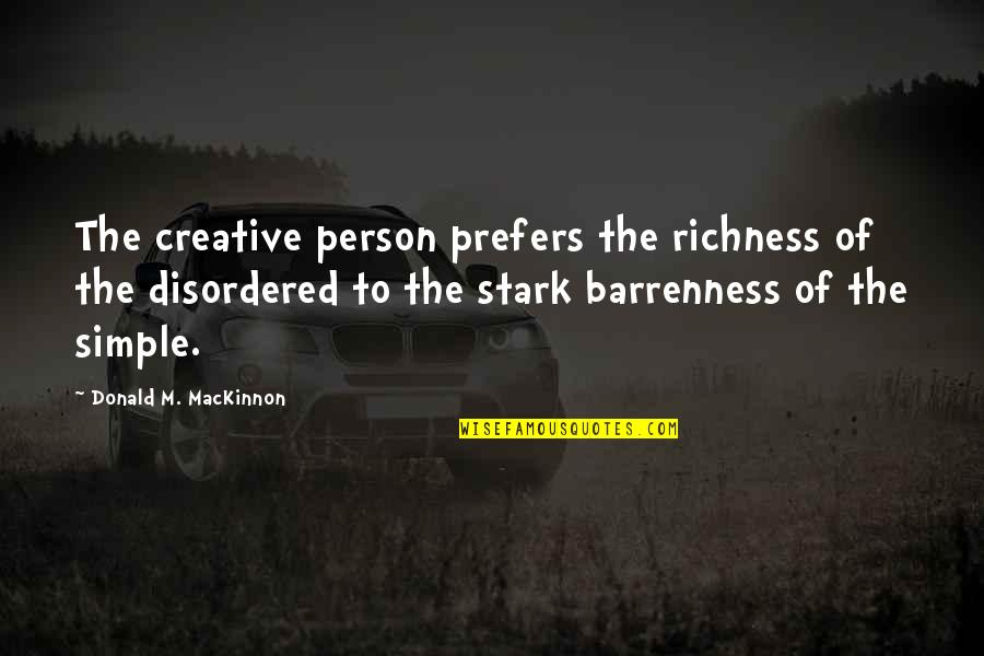 Mackinnon's Quotes By Donald M. MacKinnon: The creative person prefers the richness of the