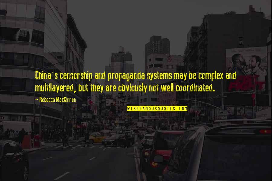 Mackinnon's Quotes By Rebecca MacKinnon: China's censorship and propaganda systems may be complex
