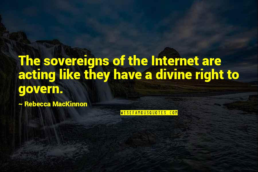 Mackinnon's Quotes By Rebecca MacKinnon: The sovereigns of the Internet are acting like