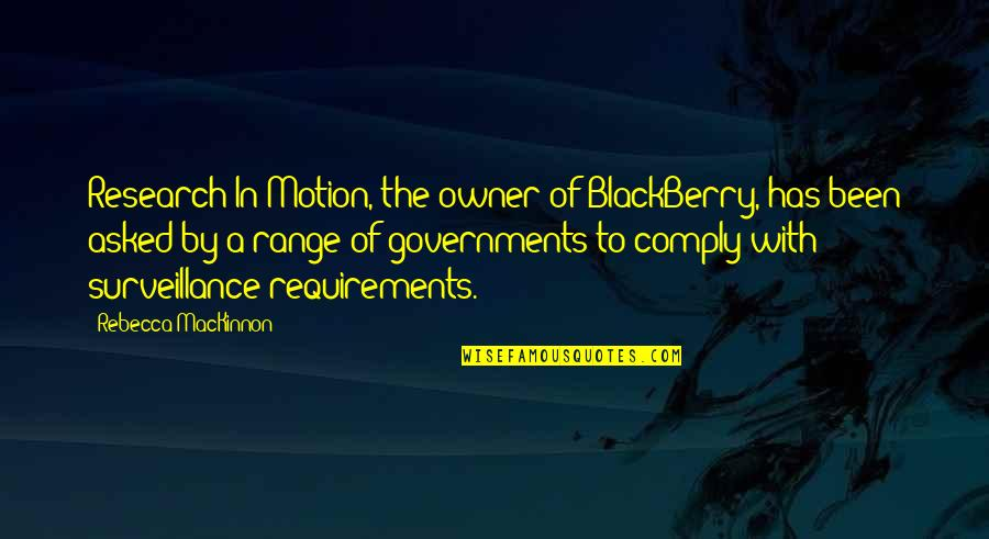 Mackinnon's Quotes By Rebecca MacKinnon: Research In Motion, the owner of BlackBerry, has