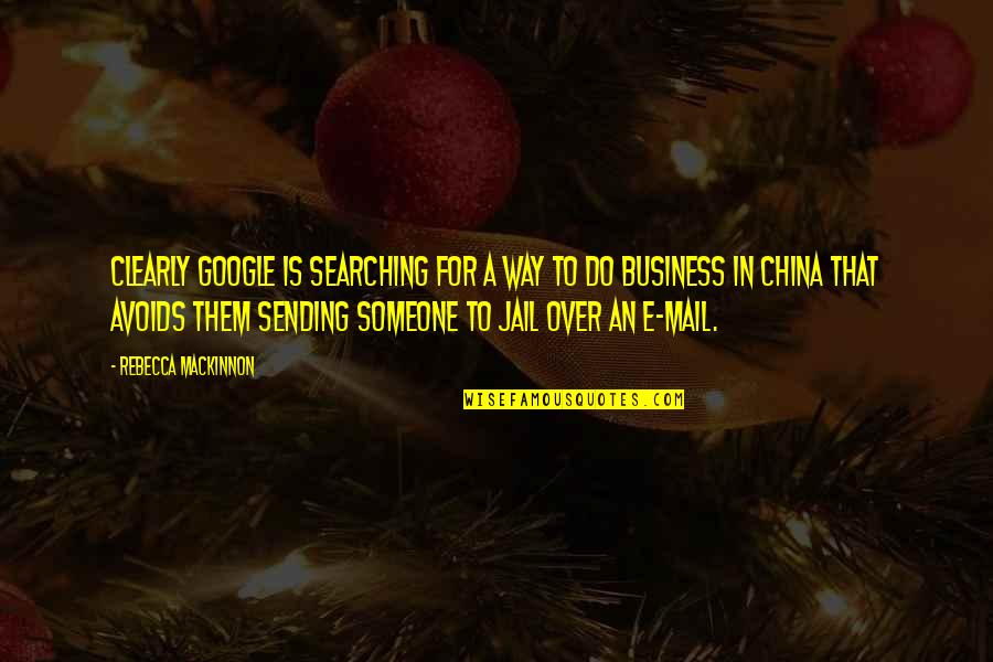 Mackinnon's Quotes By Rebecca MacKinnon: Clearly Google is searching for a way to