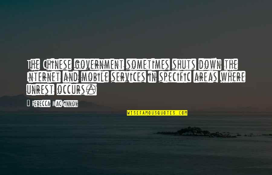 Mackinnon's Quotes By Rebecca MacKinnon: The Chinese government sometimes shuts down the Internet