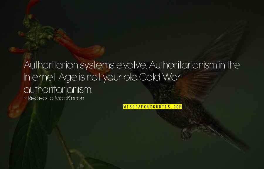 Mackinnon's Quotes By Rebecca MacKinnon: Authoritarian systems evolve. Authoritarianism in the Internet Age