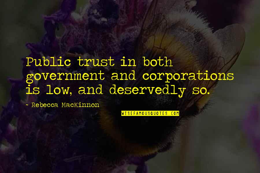 Mackinnon's Quotes By Rebecca MacKinnon: Public trust in both government and corporations is