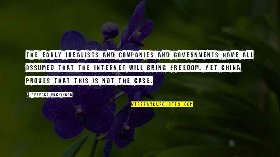 Mackinnon's Quotes By Rebecca MacKinnon: The early idealists and companies and governments have