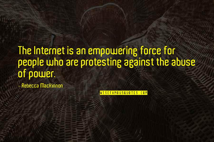 Mackinnon's Quotes By Rebecca MacKinnon: The Internet is an empowering force for people