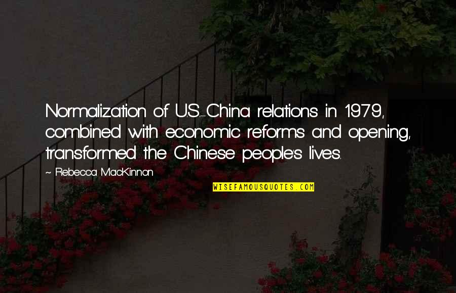 Mackinnon's Quotes By Rebecca MacKinnon: Normalization of U.S.-China relations in 1979, combined with