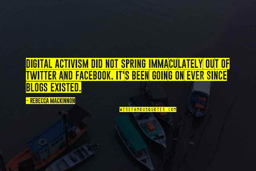 Mackinnon's Quotes By Rebecca MacKinnon: Digital activism did not spring immaculately out of