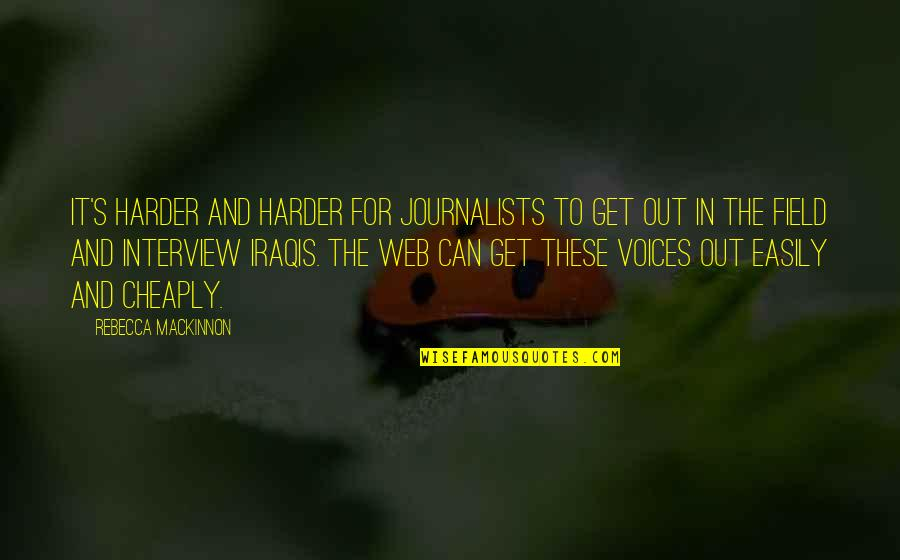 Mackinnon's Quotes By Rebecca MacKinnon: It's harder and harder for journalists to get