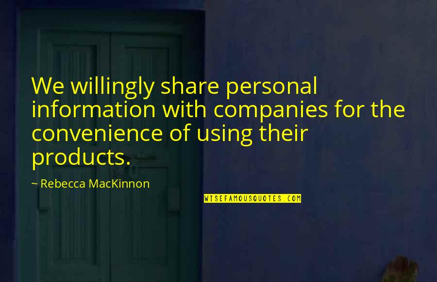 Mackinnon's Quotes By Rebecca MacKinnon: We willingly share personal information with companies for