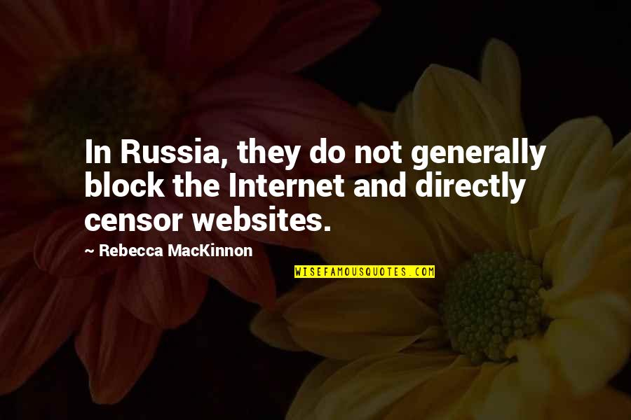Mackinnon's Quotes By Rebecca MacKinnon: In Russia, they do not generally block the