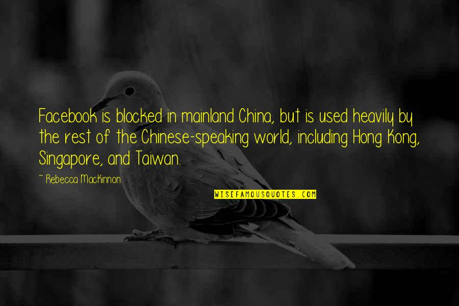 Mackinnon's Quotes By Rebecca MacKinnon: Facebook is blocked in mainland China, but is