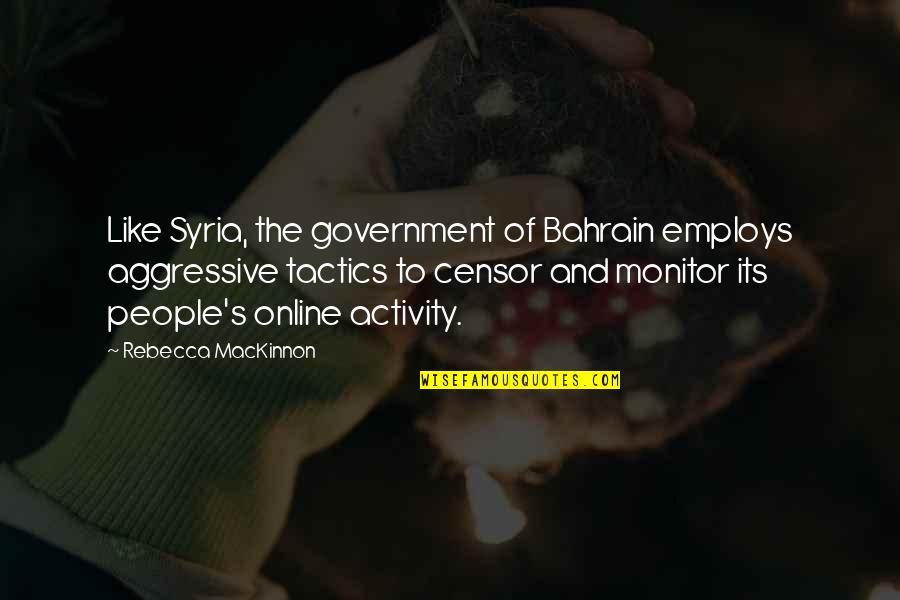 Mackinnon's Quotes By Rebecca MacKinnon: Like Syria, the government of Bahrain employs aggressive