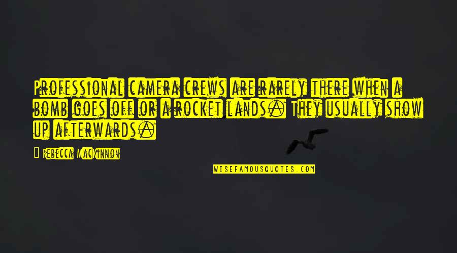 Mackinnon's Quotes By Rebecca MacKinnon: Professional camera crews are rarely there when a