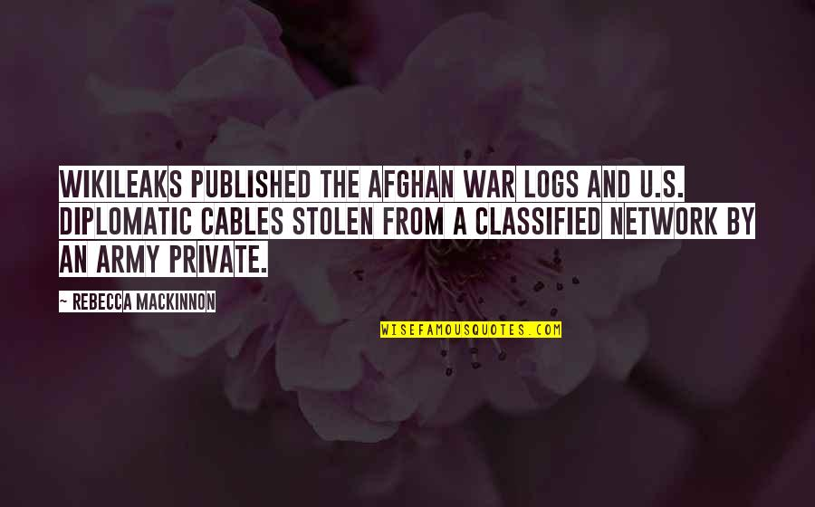 Mackinnon's Quotes By Rebecca MacKinnon: WikiLeaks published the Afghan War Logs and U.S.