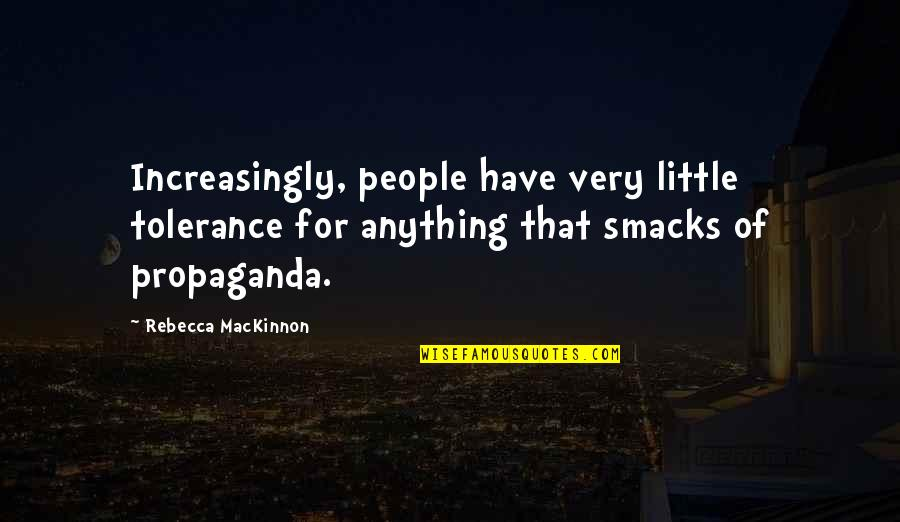 Mackinnon's Quotes By Rebecca MacKinnon: Increasingly, people have very little tolerance for anything
