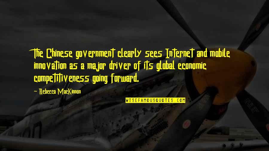 Mackinnon's Quotes By Rebecca MacKinnon: The Chinese government clearly sees Internet and mobile